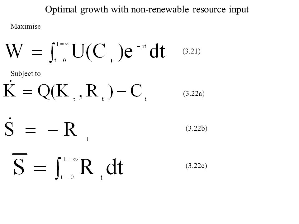 Optimal growth with non-renewable resource input Maximise Subject to (3.21) (3.22a) (3.22b) (3.22c)