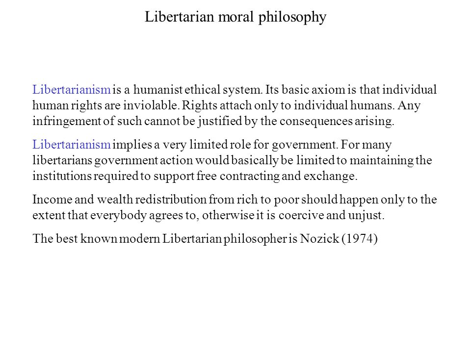 Libertarian moral philosophy Libertarianism is a humanist ethical system. Its basic axiom is that individual human rights are inviolable. Rights attac