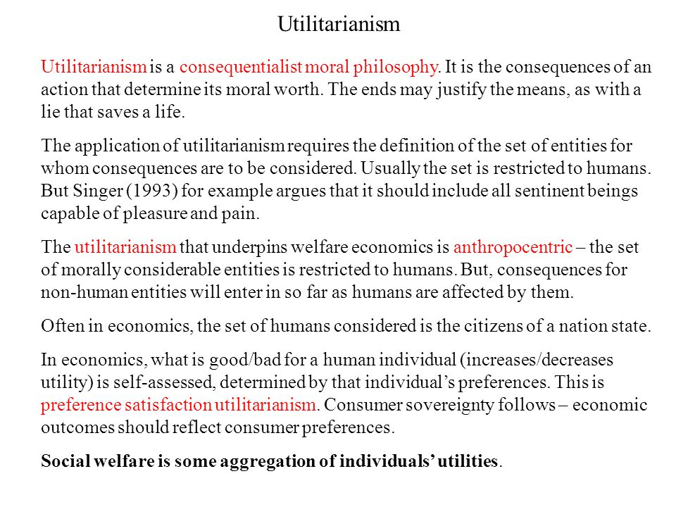 Utilitarianism Utilitarianism is a consequentialist moral philosophy. It is the consequences of an action that determine its moral worth. The ends may