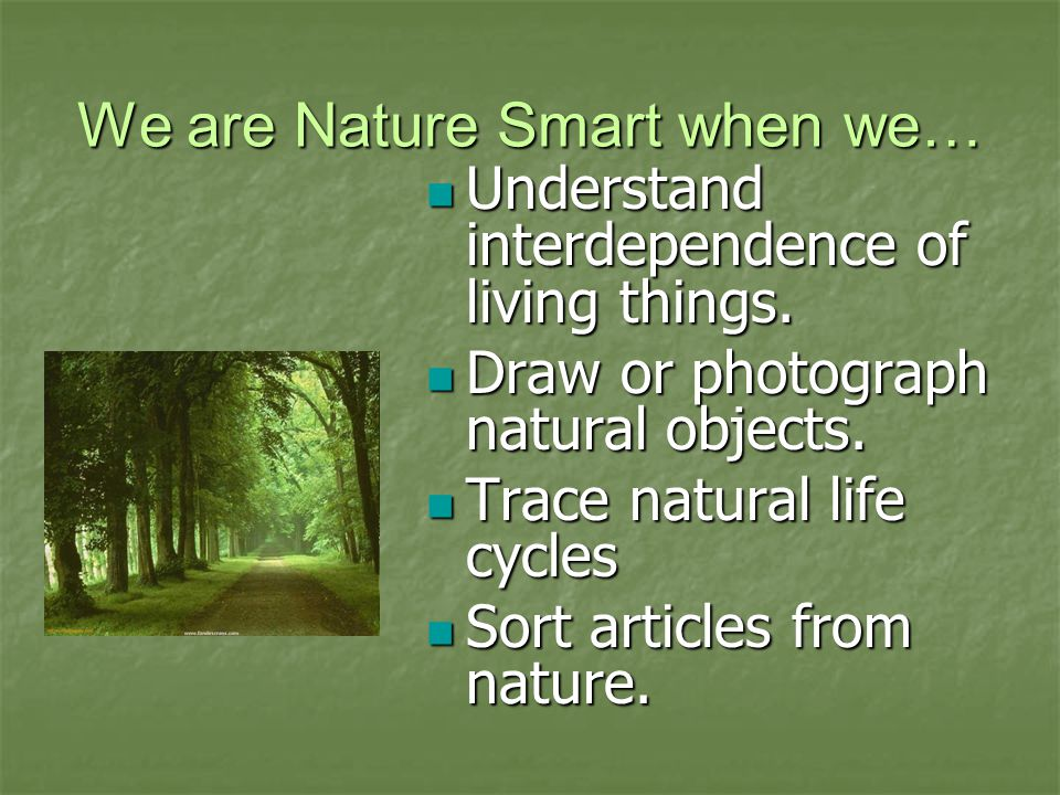 We are Nature Smart when we… Understand interdependence of living things.