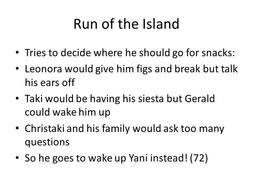 Run of the Island Tries to decide where he should go for snacks: Leonora would give him figs and break but talk his ears off Taki would be having his