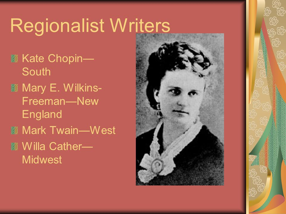 Regionalist Writers Kate Chopin— South Mary E.
