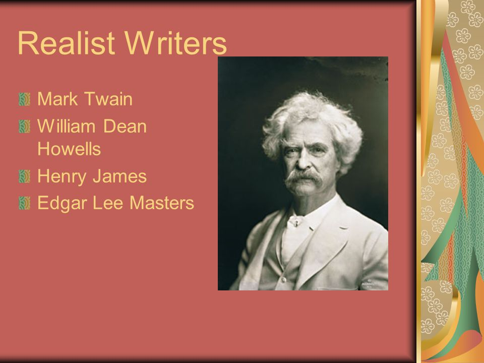 Realist Writers Mark Twain William Dean Howells Henry James Edgar Lee Masters