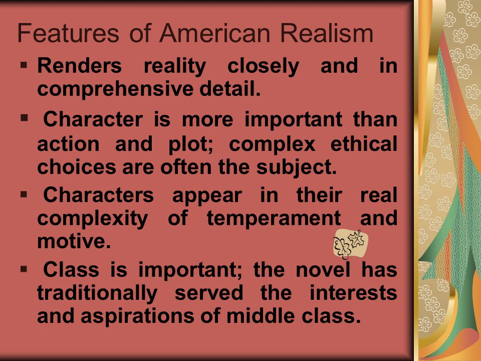 Features of American Realism  Renders reality closely and in comprehensive detail.