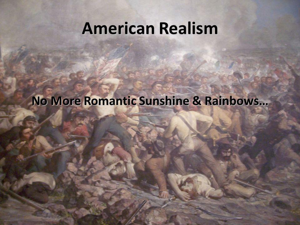 American Realism No More Romantic Sunshine & Rainbows…