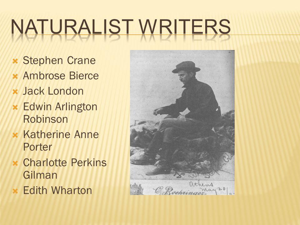  Stephen Crane  Ambrose Bierce  Jack London  Edwin Arlington Robinson  Katherine Anne Porter  Charlotte Perkins Gilman  Edith Wharton