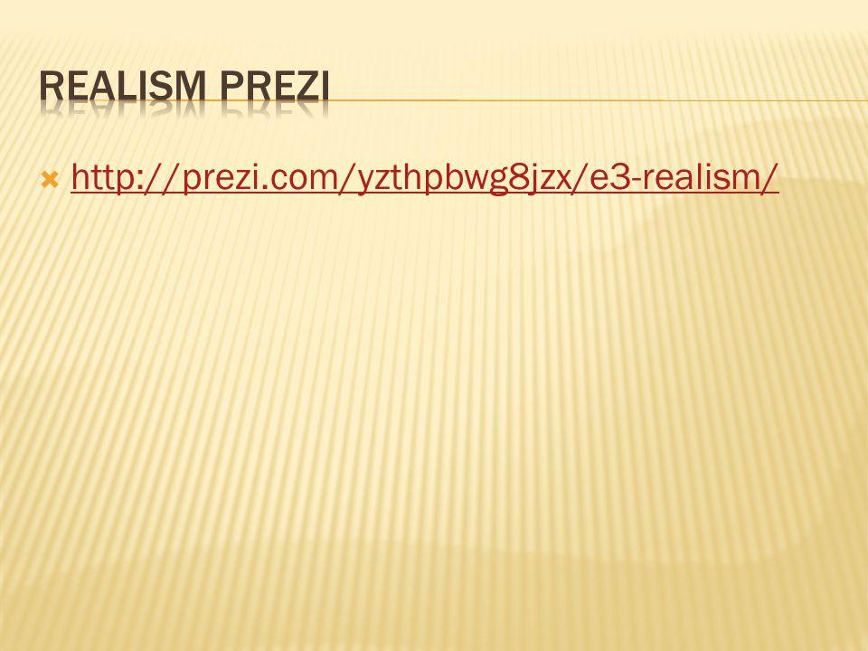  http://prezi.com/yzthpbwg8jzx/e3-realism/ http://prezi.com/yzthpbwg8jzx/e3-realism/