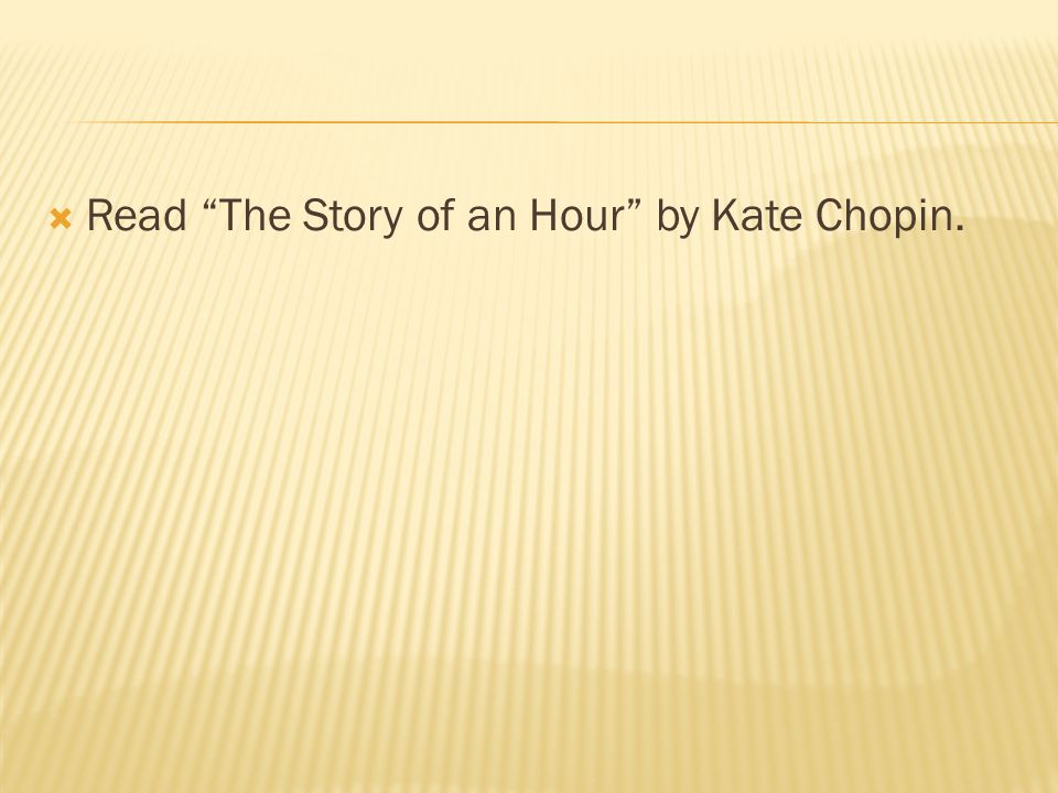  Read The Story of an Hour by Kate Chopin.