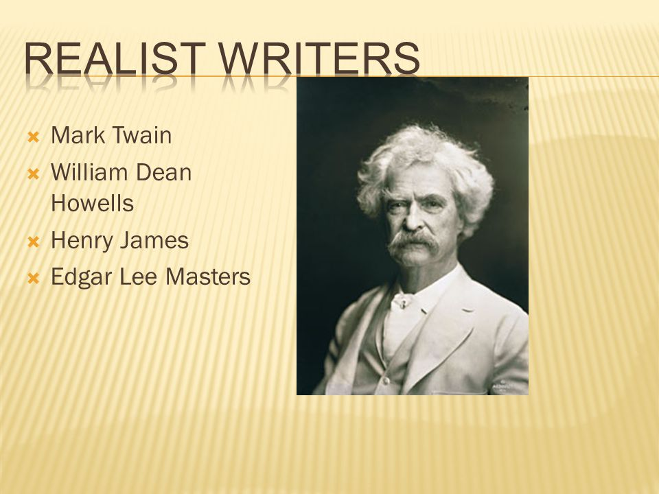  Mark Twain  William Dean Howells  Henry James  Edgar Lee Masters