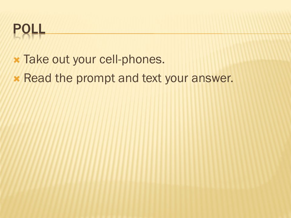  Take out your cell-phones.  Read the prompt and text your answer.
