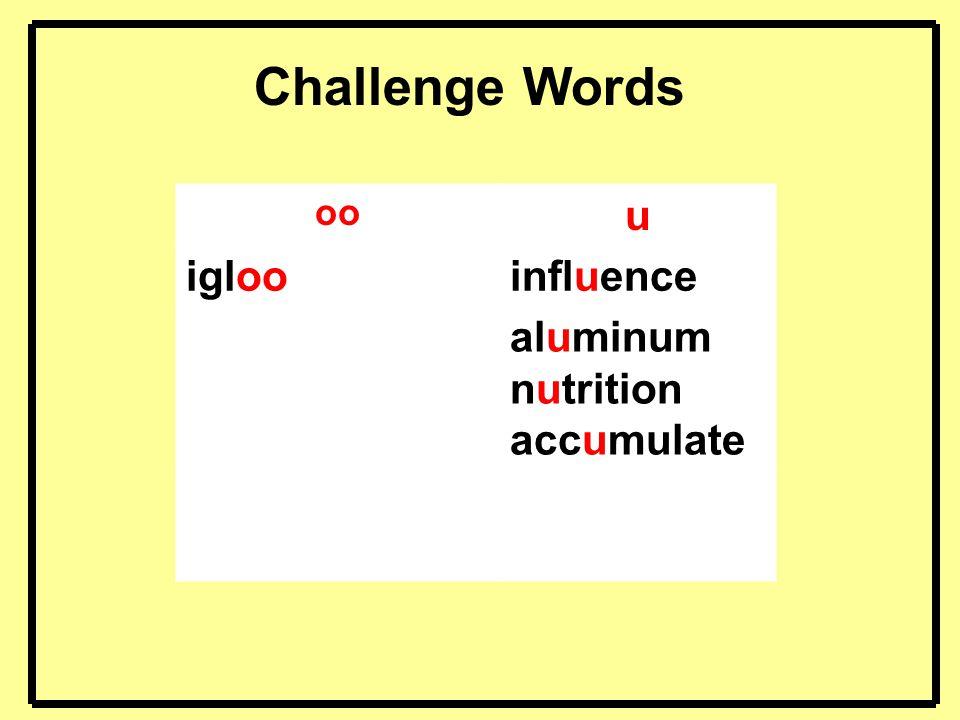 oo u iglooinfluence aluminum nutrition accumulate Challenge Words