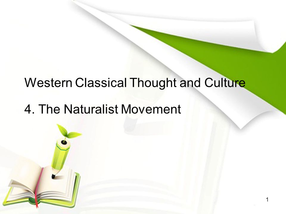 Western Classical Thought and Culture 4. The Naturalist Movement 1