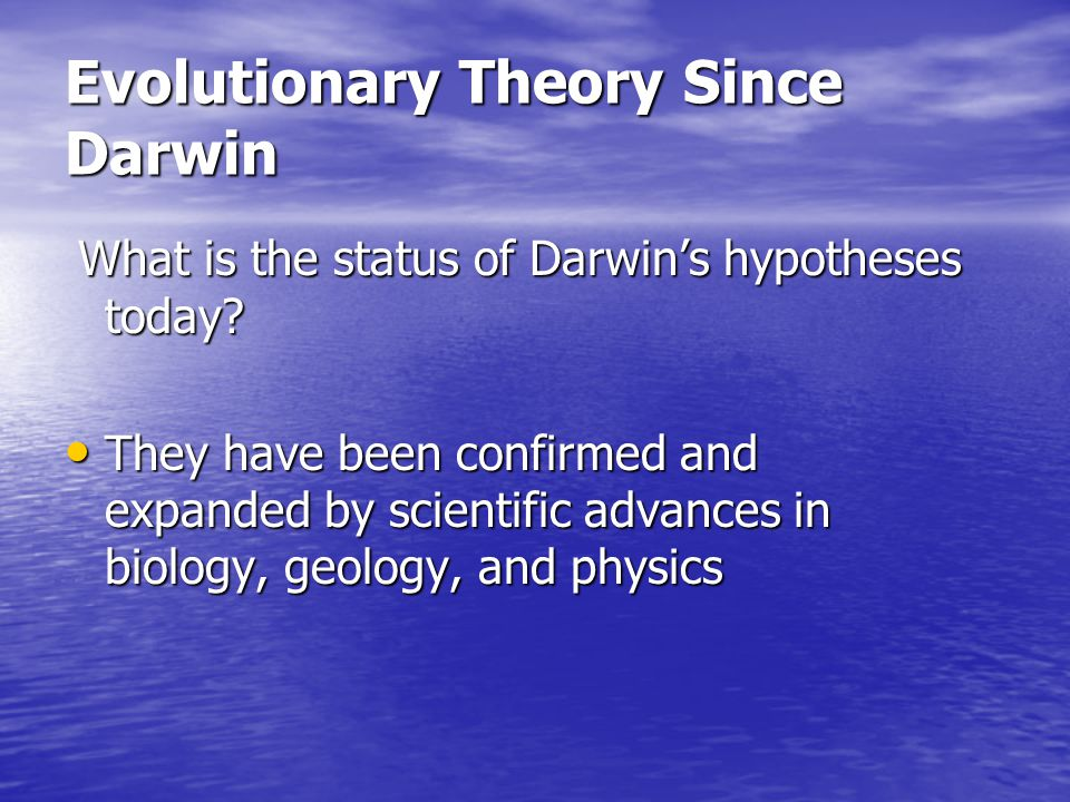 Evolutionary Theory Since Darwin What is the status of Darwin's hypotheses today? What is the status of Darwin's hypotheses today? They have been conf