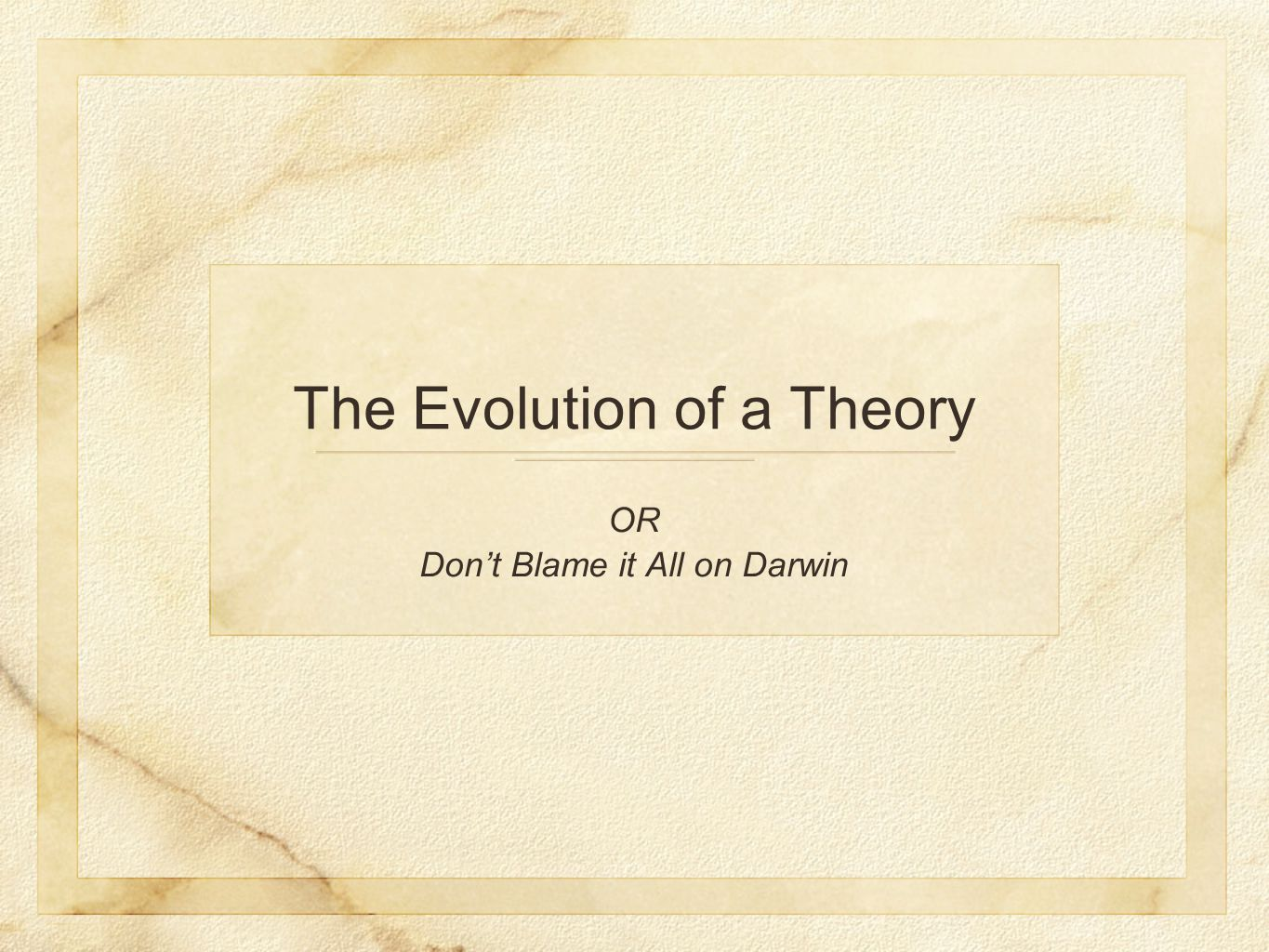 The Evolution of a Theory OR Don't Blame it All on Darwin
