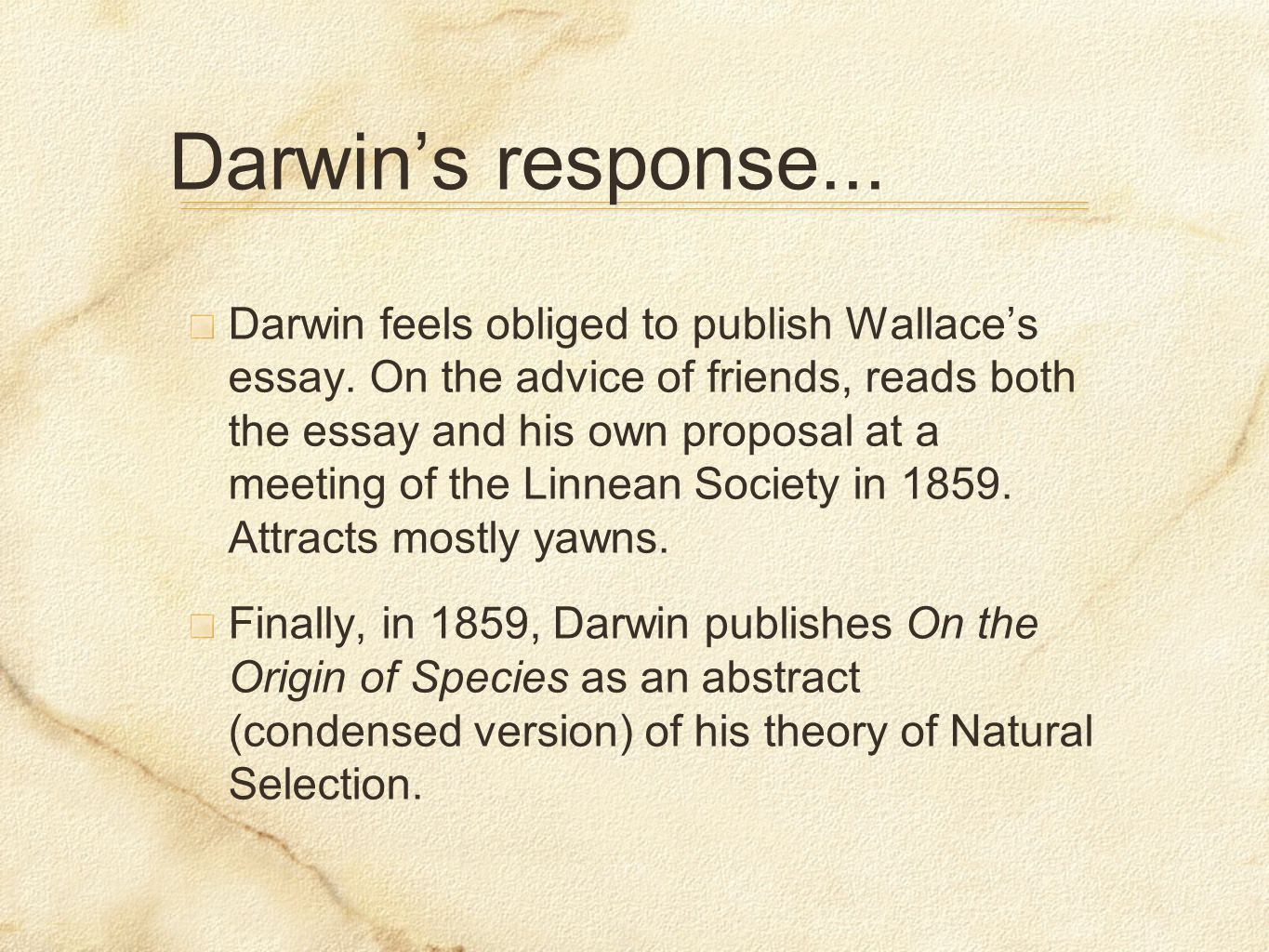 Darwin's response... Darwin feels obliged to publish Wallace's essay.