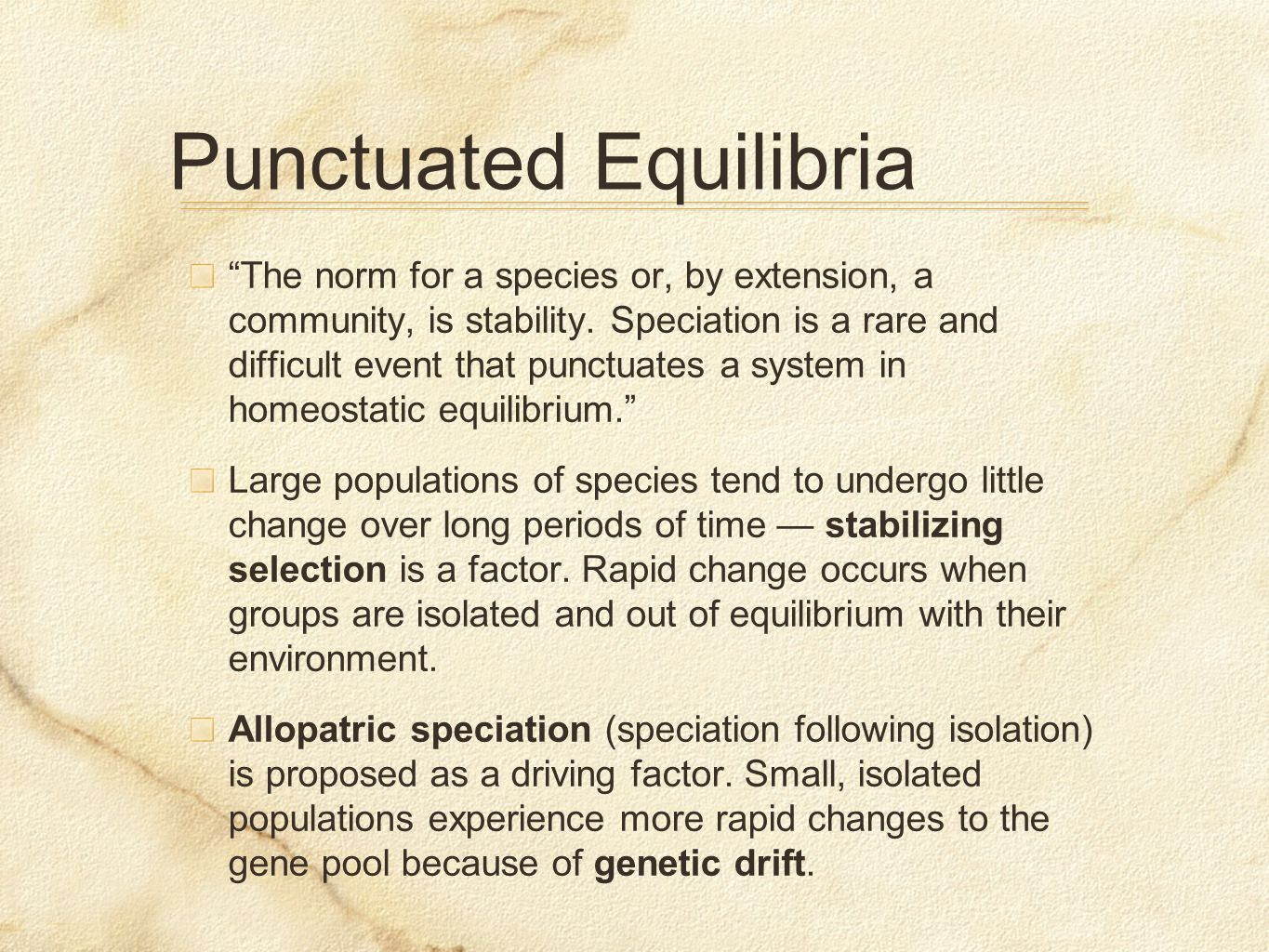Punctuated Equilibria The norm for a species or, by extension, a community, is stability.