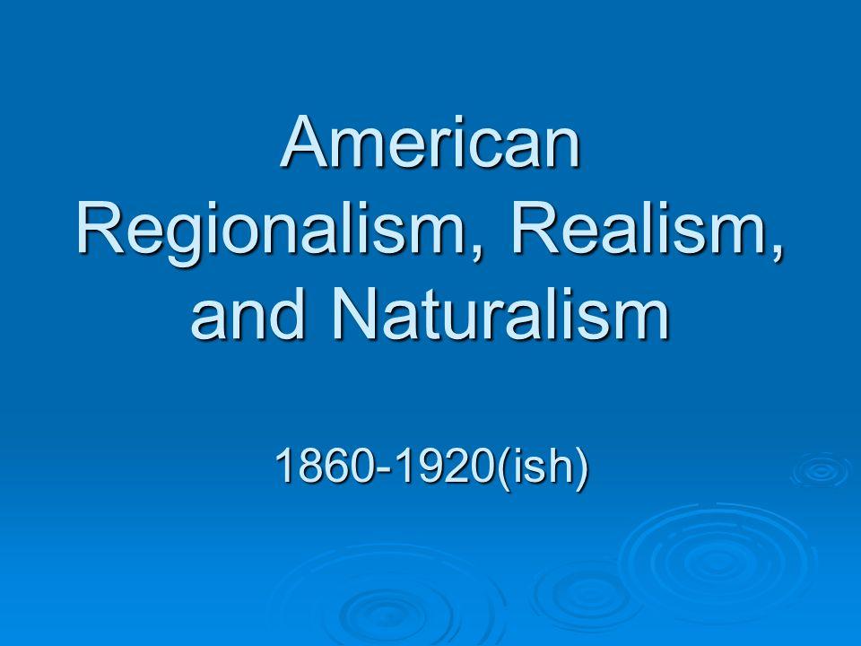 American Regionalism, Realism, and Naturalism 1860-1920(ish)