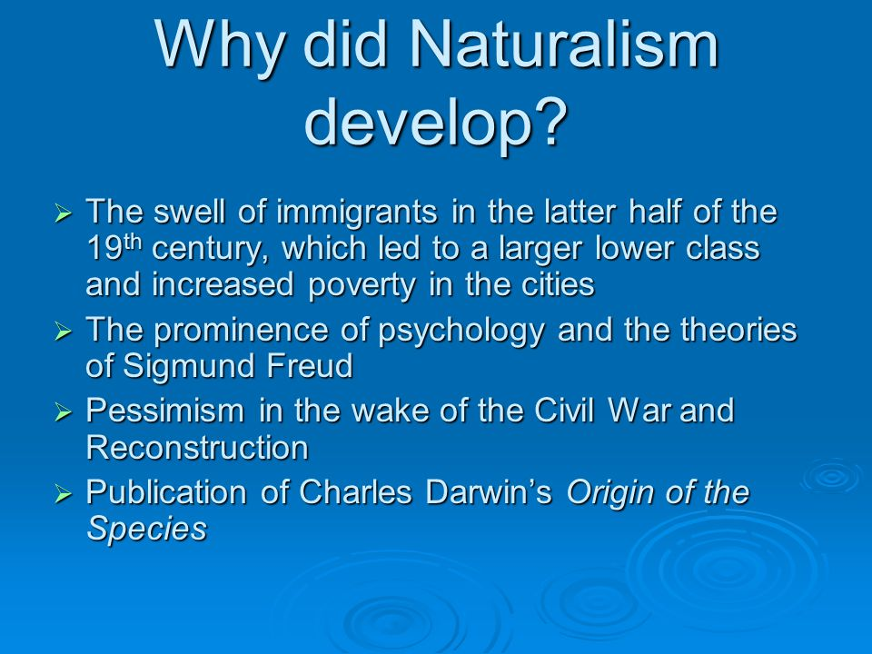 Why did Naturalism develop.