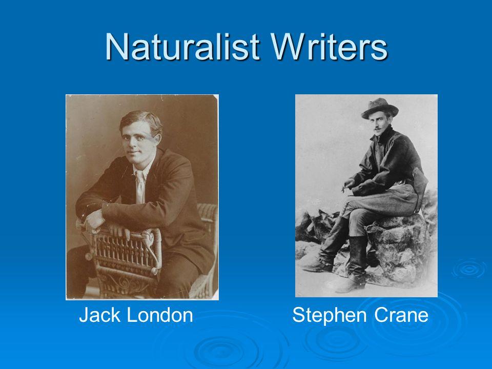 Naturalist Writers Jack LondonStephen Crane