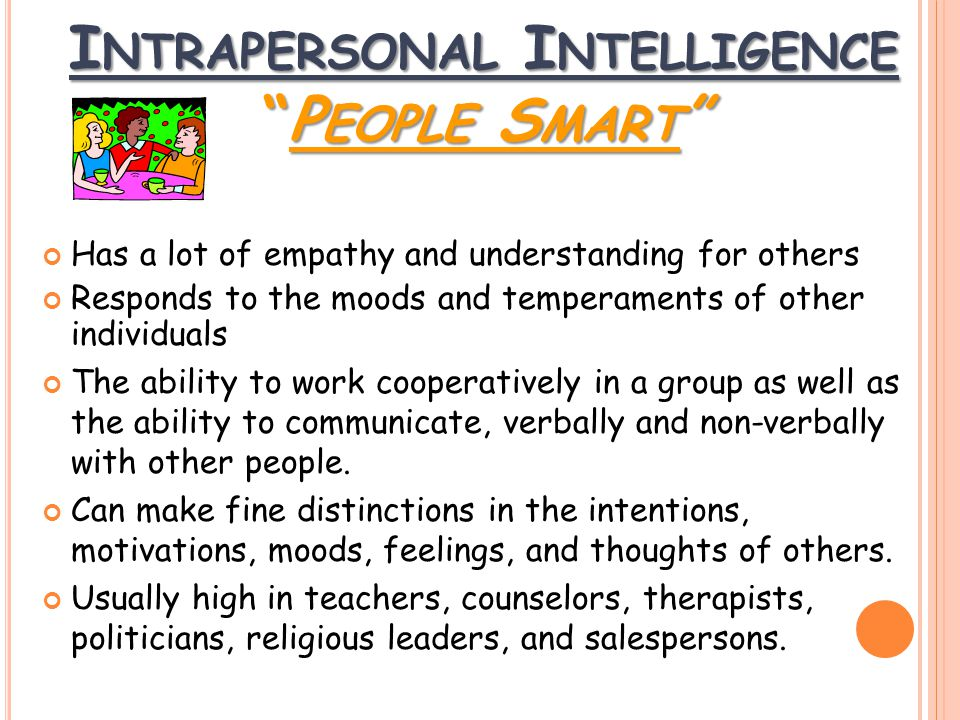 Has a lot of empathy and understanding for others Responds to the moods and temperaments of other individuals The ability to work cooperatively in a group as well as the ability to communicate, verbally and non-verbally with other people.