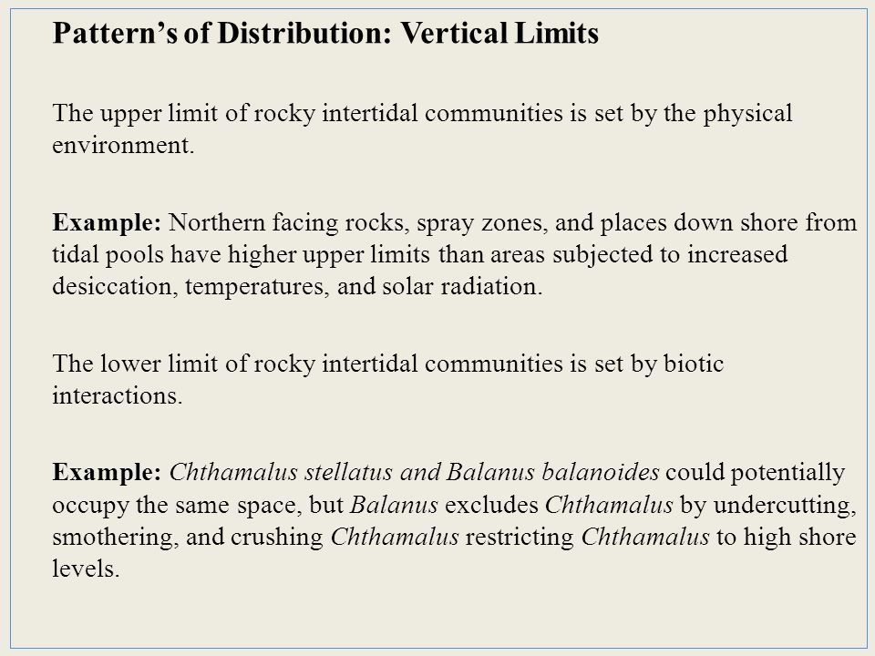 Pattern's of Distribution: Vertical Limits The upper limit of rocky intertidal communities is set by the physical environment.