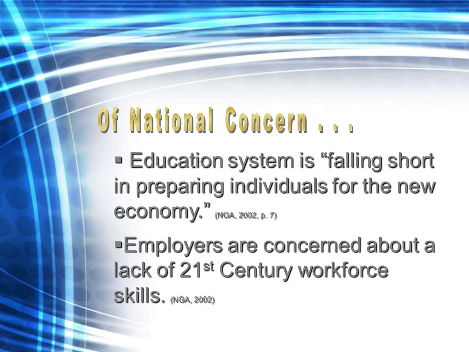  Education system is falling short in preparing individuals for the new economy. (NGA, 2002, p.