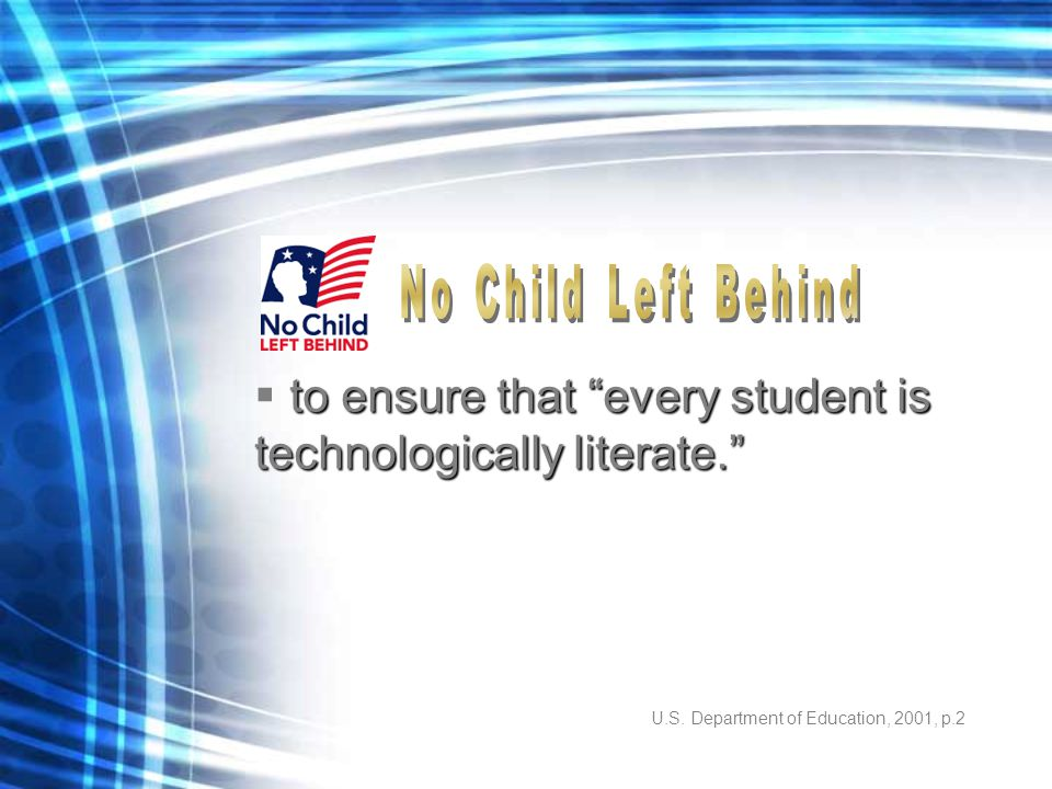 """U.S. Department of Education, 2001, p.2 to ensure that """"every student is technologically literate.""""  to ensure that """"every student is technologically"""