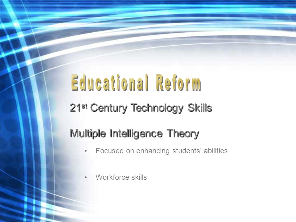 21 st Century Technology Skills Multiple Intelligence Theory Focused on enhancing students' abilities Workforce skills