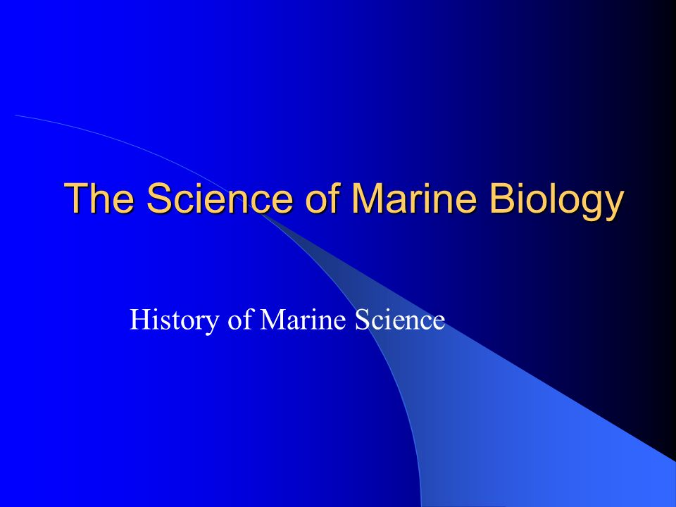 The Science of Marine Biology History of Marine Science