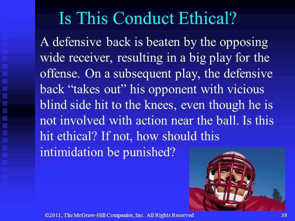 ©2011, The McGraw-Hill Companies, Inc. All Rights Reserved38 Is This Conduct Ethical? A defensive back is beaten by the opposing wide receiver, result
