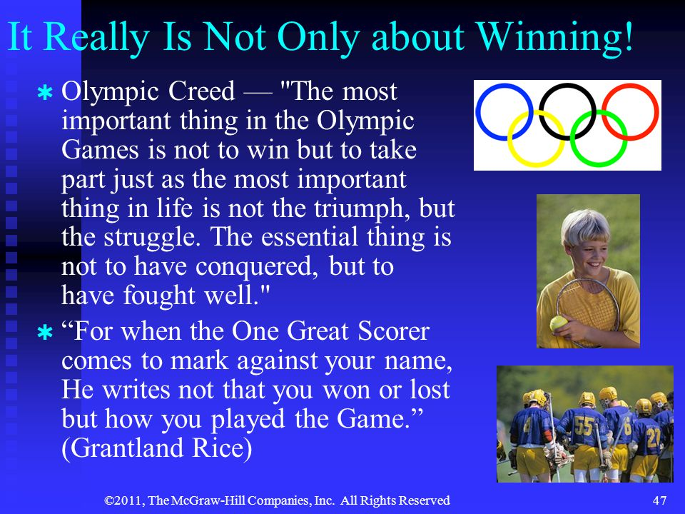 ©2011, The McGraw-Hill Companies, Inc.All Rights Reserved47 It Really Is Not Only about Winning.