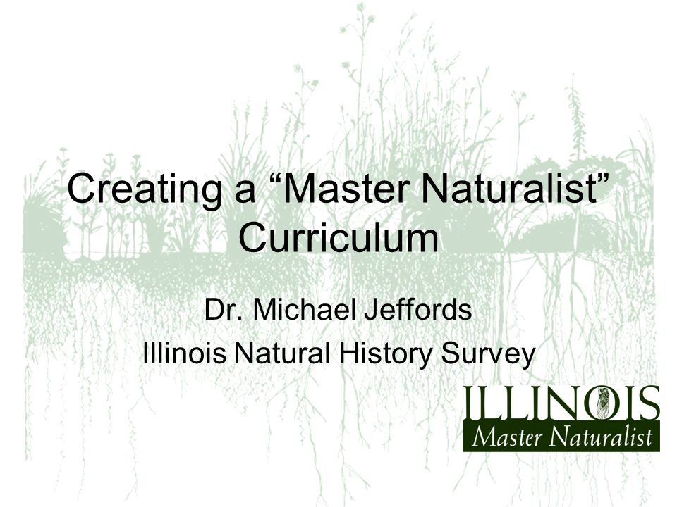 """Creating a """"Master Naturalist"""" Curriculum Dr. Michael Jeffords Illinois Natural History Survey"""