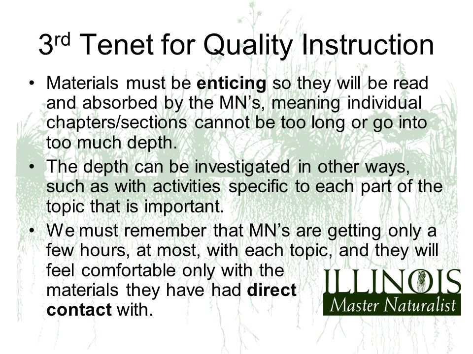 3 rd Tenet for Quality Instruction Materials must be enticing so they will be read and absorbed by the MN's, meaning individual chapters/sections cannot be too long or go into too much depth.