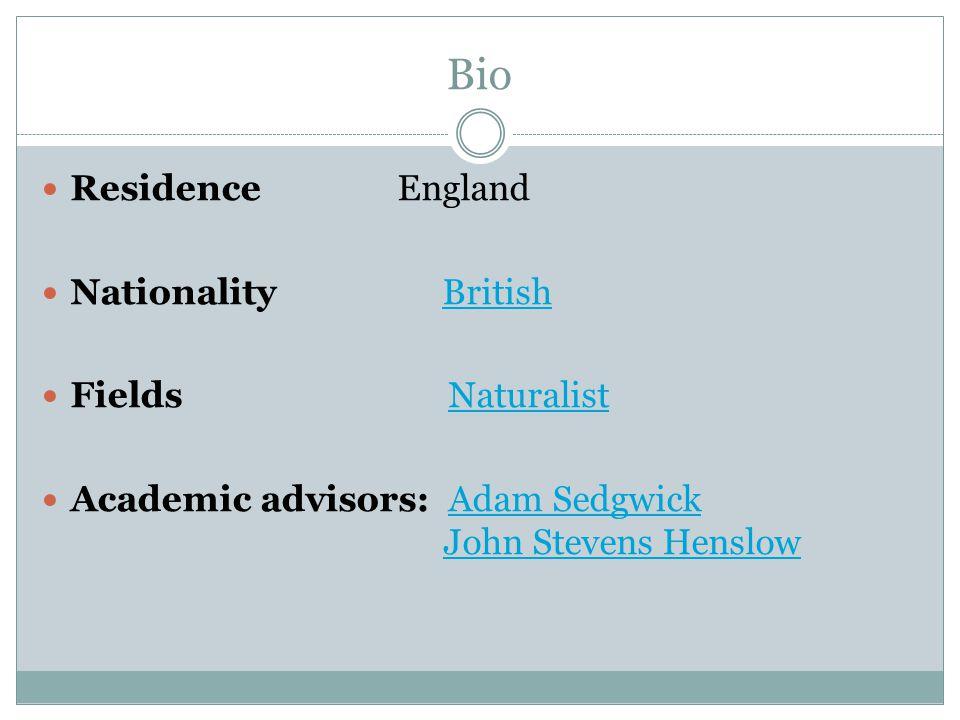 Bio Residence England Nationality BritishBritish Fields NaturalistNaturalist Academic advisors: Adam Sedgwick John Stevens HenslowAdam SedgwickJohn Stevens Henslow