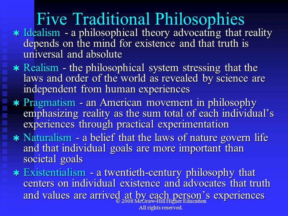 © 2008 McGraw-Hill Higher Education All rights reserved. Five Traditional Philosophies  Idealism - a philosophical theory advocating that reality dep