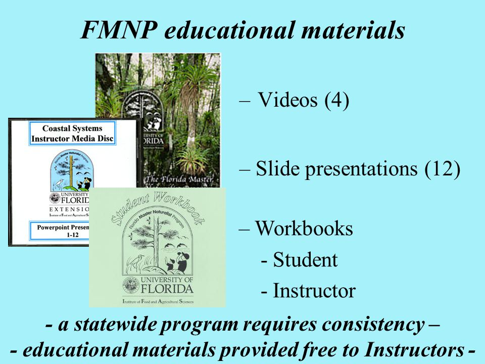 –Videos (4) FMNP educational materials – Slide presentations (12) – Workbooks - Student - Instructor - a statewide program requires consistency – - ed