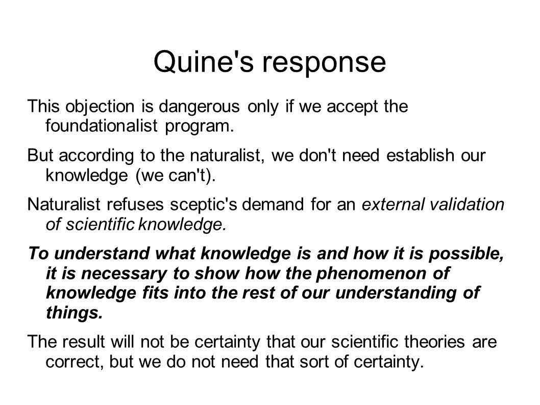 Quine s response This objection is dangerous only if we accept the foundationalist program.