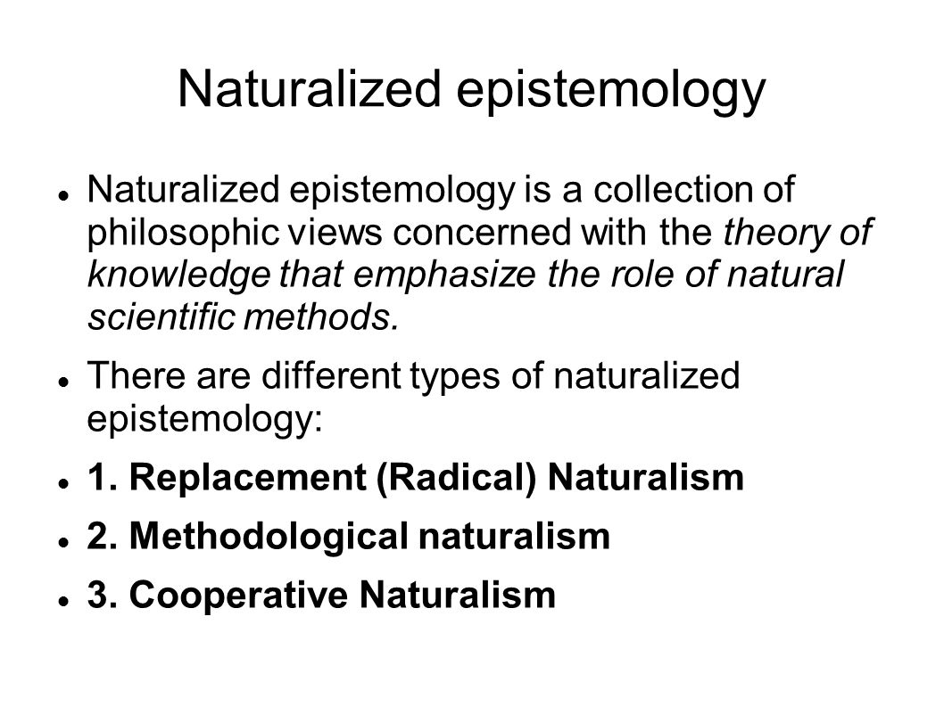 Pyschology and science Naturalistic epistemology is thus contained in psychology as a subdiscipline.