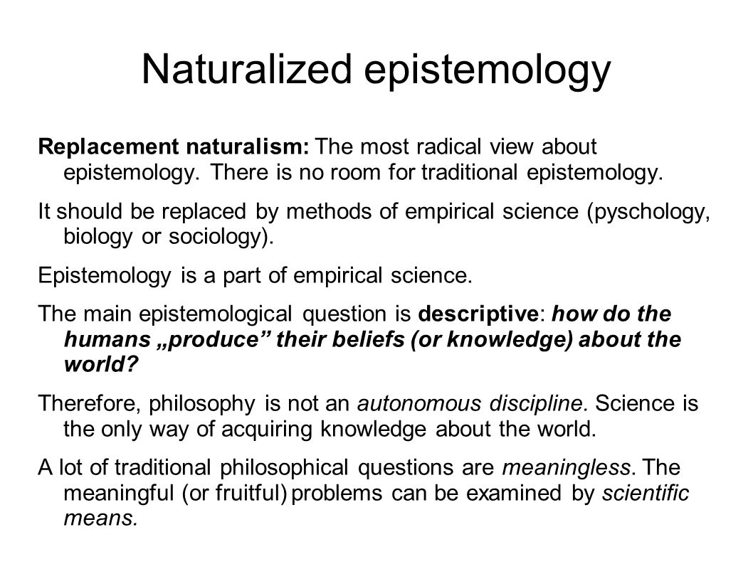 Traditional (Cartesian) view of epistemology Epistemology concerns with foundations of knowledge (science).