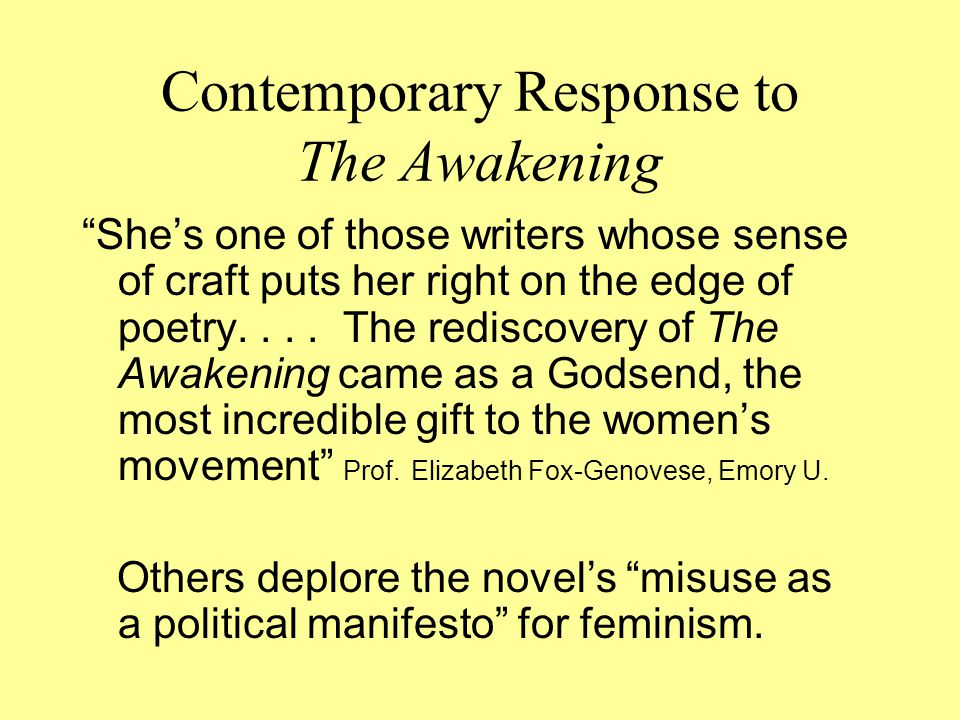 """Contemporary Response to The Awakening """"She's one of those writers whose sense of craft puts her right on the edge of poetry.... The rediscovery of Th"""