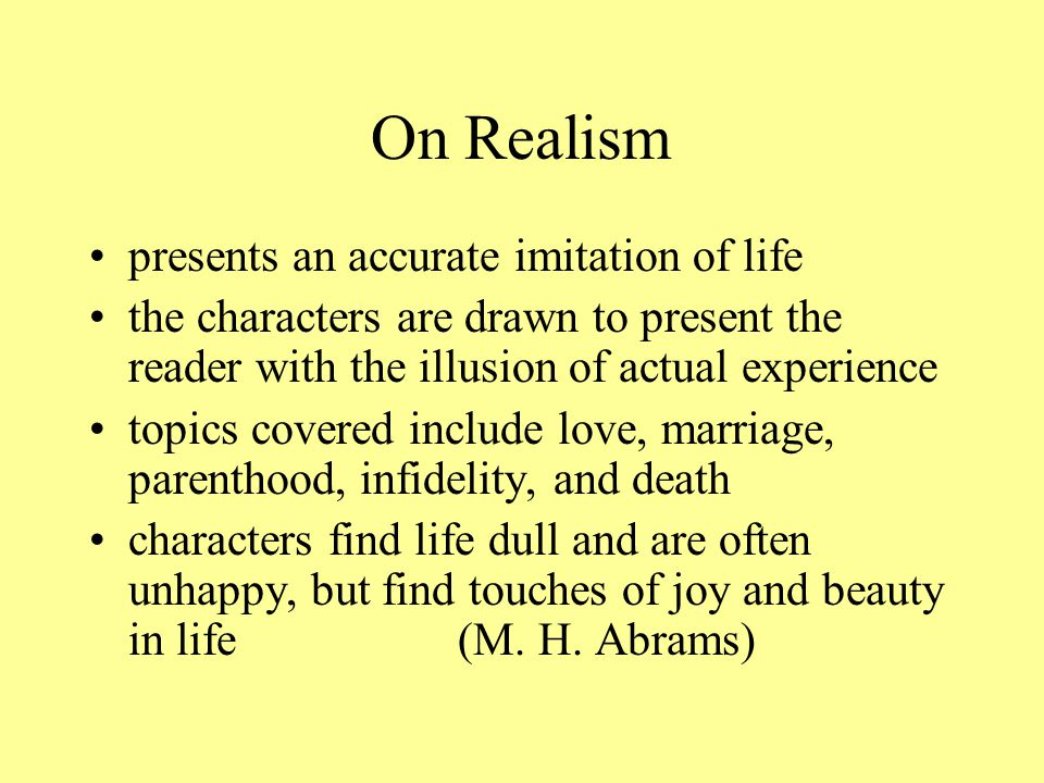 On Realism presents an accurate imitation of life the characters are drawn to present the reader with the illusion of actual experience topics covered