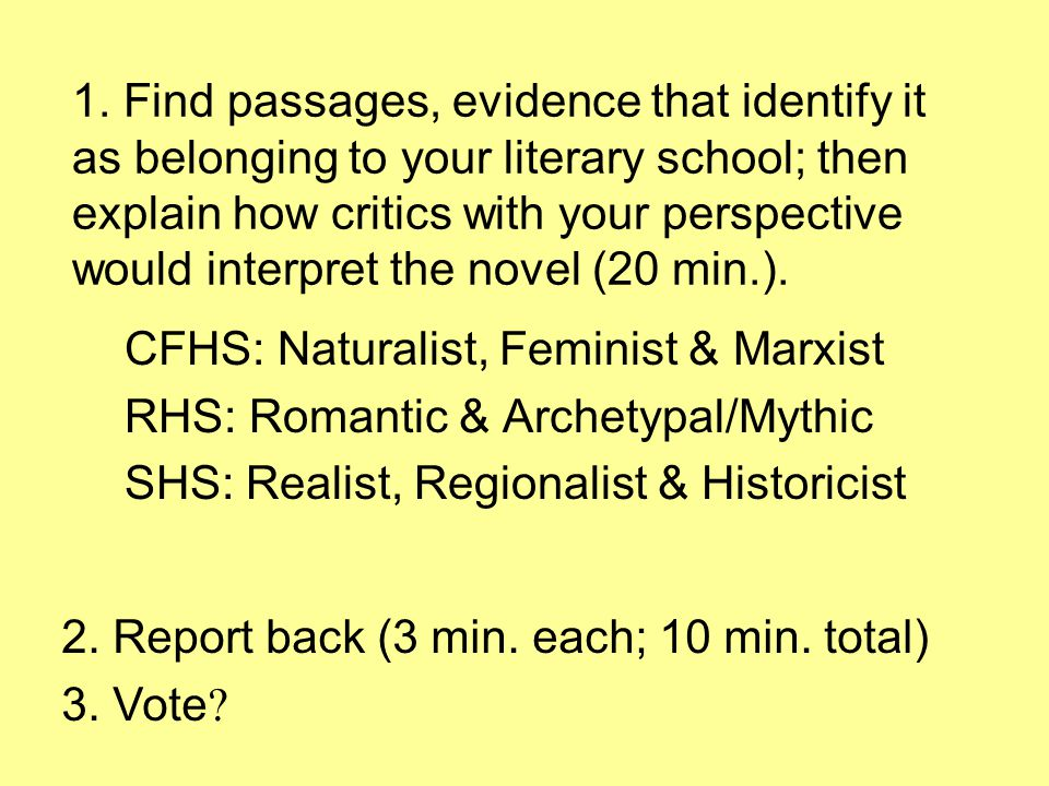 1. Find passages, evidence that identify it as belonging to your literary school; then explain how critics with your perspective would interpret the n
