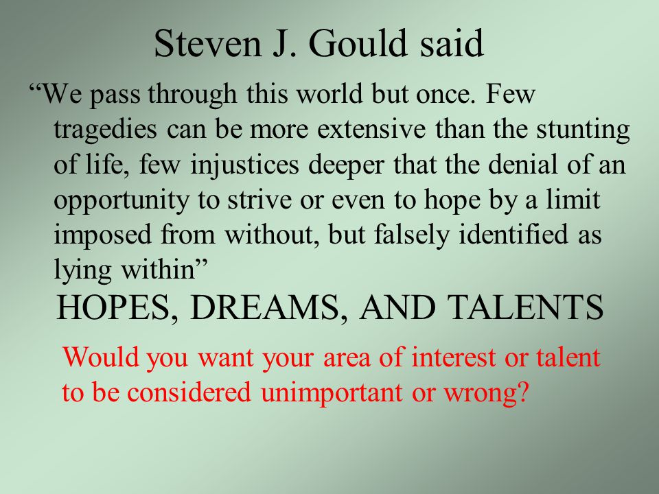 Steven J.Gould said We pass through this world but once.