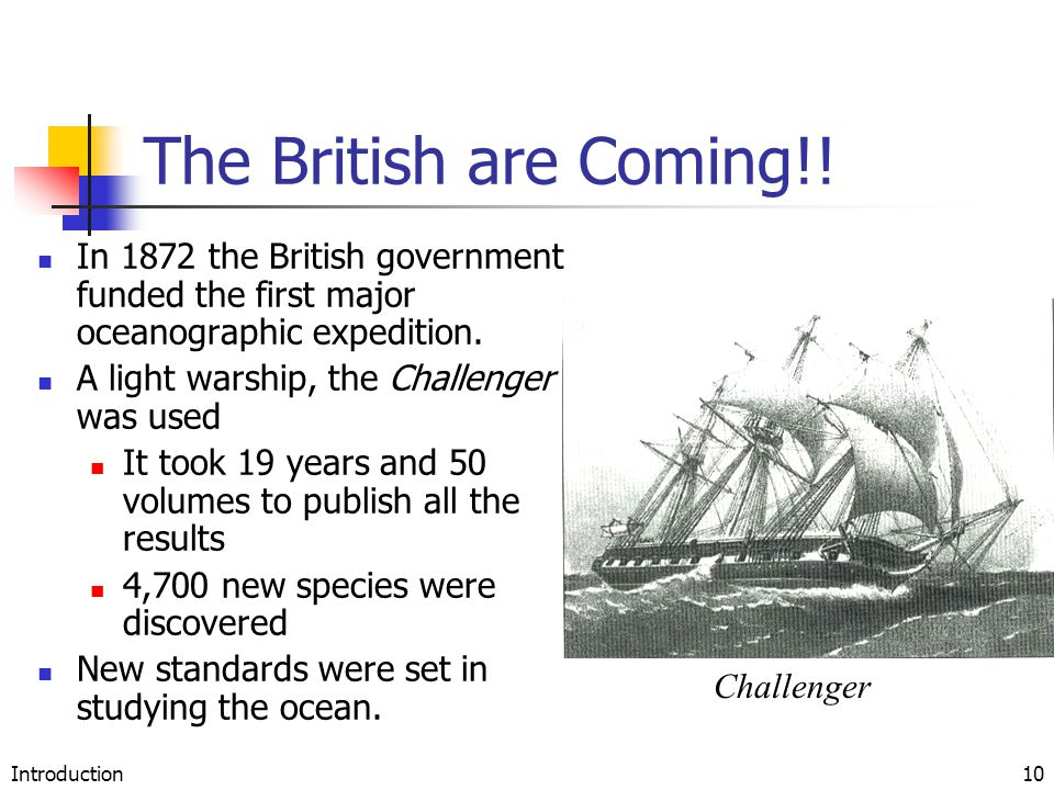 Introduction10 The British are Coming!! In 1872 the British government funded the first major oceanographic expedition. A light warship, the Challenge