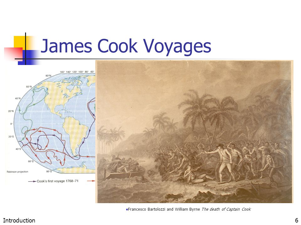 Introduction6 James Cook Voyages Francesco Bartolozzi and William Byrne The death of Captain Cook