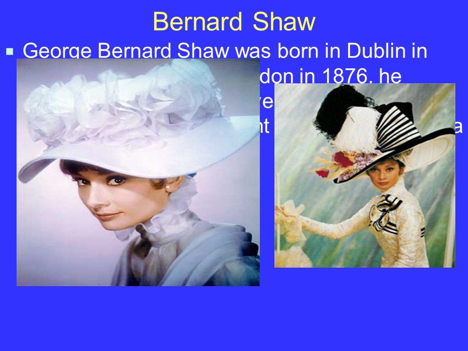Bernard Shaw  George Bernard Shaw was born in Dublin in 1856, but removed to London in 1876.