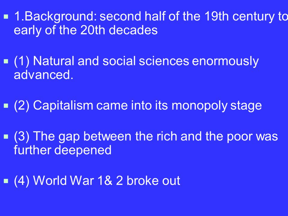  1.Background: second half of the 19th century to early of the 20th decades  (1) Natural and social sciences enormously advanced.