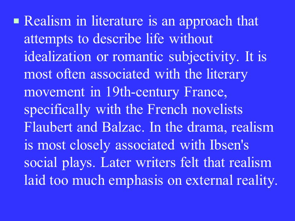  Realism in literature is an approach that attempts to describe life without idealization or romantic subjectivity.
