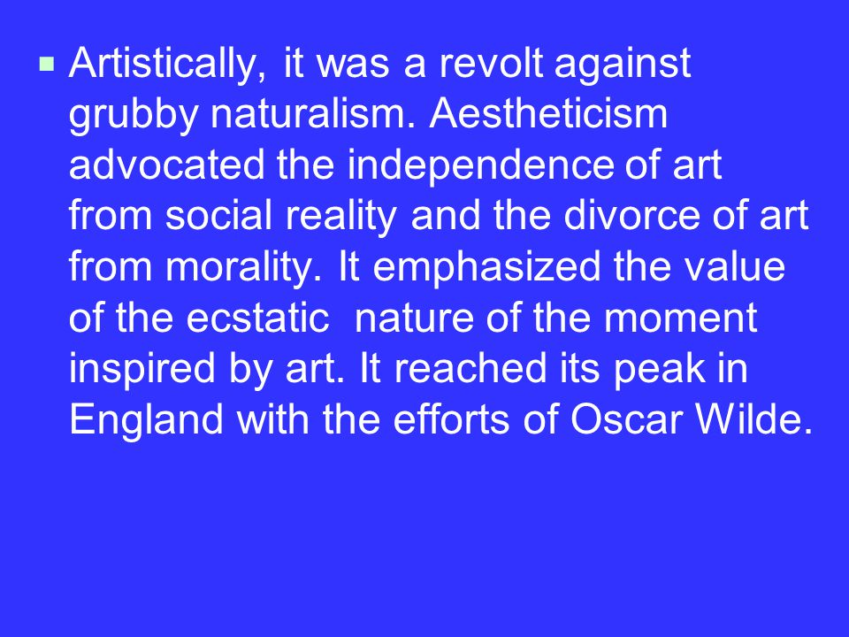  Artistically, it was a revolt against grubby naturalism.