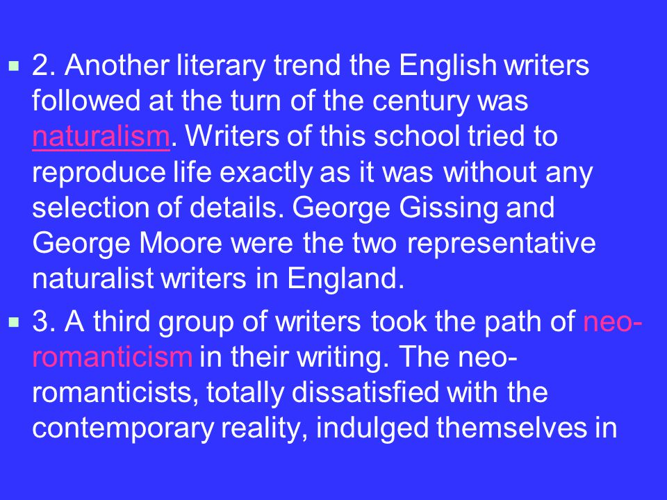  2. Another literary trend the English writers followed at the turn of the century was naturalism.